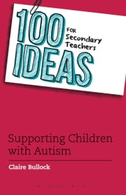 100 Ideas for Secondary Teachers: Supporting Students with Autism ebook by Claire Bullock
