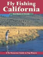 Fly Fishing California - A No Nonsense Guide to Top Waters ebook by Ken Hanley