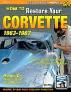 How to Restore Your Corvette: 1963-1967 ebook by Chris Petris