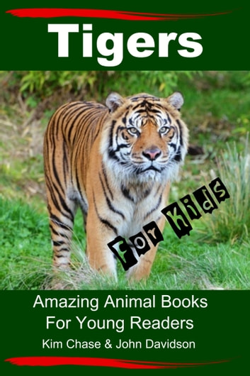 Tigers For Kids: Amazing Animal Books for Young Readers ebook by Kim Chase,John Davidson