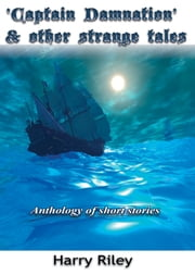 Captain Damnation and other strange tales - Anthology of short stories ebook by Harry Riley