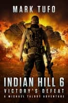 Indian Hill 6: Victory's Defeat - A Michael Talbot Adventure ebook by Mark Tufo