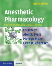 Anesthetic Pharmacology - Basic Principles and Clinical Practice ebook by Alex S. Evers, MD,Mervyn Maze, FRCA, FRCP, FMedSci, PhD,Evan D. Kharasch