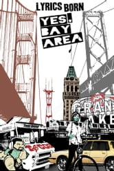 Yes, Bay Area ebook by Lyrics Born,Eddie Colla,Jason Malig,Justin Berger,Adriel Luis,Kimberly Luis,Tamiko Wong,Leanna Yip