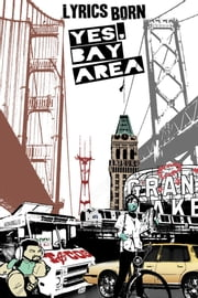 Yes, Bay Area ebook by Lyrics Born, Eddie Colla, Jason Malig,...