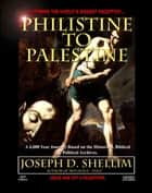 """Philistine-To-Palestine: Exposing The World's Biggest Deception"" ebook by Joseph Shellim"