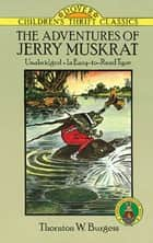 The Adventures of Jerry Muskrat ebook by Thornton W. Burgess