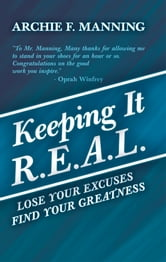 Keeping It R.E.A.L. - Lose Your Excuses Find Your Greatness ebook by Archie F. Manning