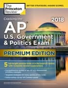 Cracking the AP U.S. Government & Politics Exam 2018, Premium Edition ebook by Princeton Review
