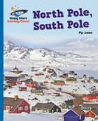 Reading Planet - North Pole, South Pole - Blue: Galaxy eBook by Pip Jones
