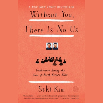 Without You, There Is No Us - My Time with the Sons of North Korea's Elite audiobook by Suki Kim