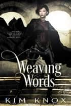 Weaving Words ebook by Kim Knox