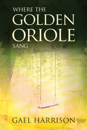 Where the Golden Oriole Sang ebook by Gael Harrison