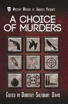 A Choice of Murders - Mystery Writers of America Presents: Classics, #7 ebook by Dorothy Salisbury Davis, Stanley Ellin, Robert Turner,...