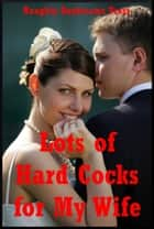 Lots of Hard Cocks for My Wife: Five Explicit Sexy Wife Erotica Stories eBook by Naughty Daydreams Press