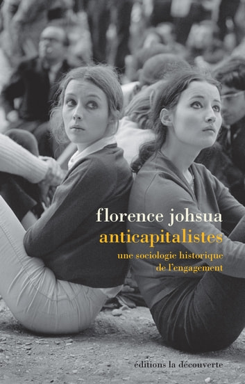Anticapitalistes - Une sociologie historique de l'engagement eBook by Florence JOHSUA