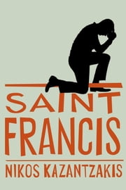 Saint Francis ebook by Nikos Kazantzakis