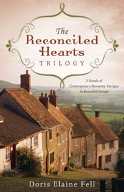 The Reconciled Hearts Trilogy - 3 Novels of Contemporary Romantic Intrigue in Beautiful Europe ebook by Doris Elaine Fell