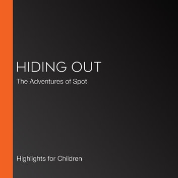 Hiding Out - The Adventures of Spot audiobook by Highlights for Children
