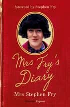 Mrs Fry's Diary - The hilarious diary by Mrs Stephen Fry - the wife you never knew he had . . . ebook by Mrs Stephen Fry
