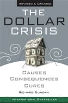 The Dollar Crisis ebook by Richard Duncan