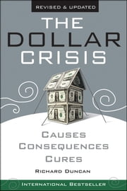 The Dollar Crisis - Causes, Consequences, Cures ebook by Richard Duncan