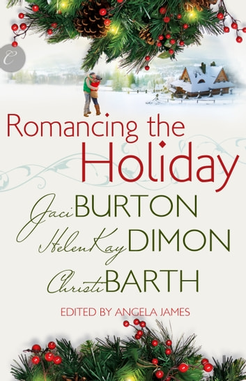Romancing the Holiday - We'll Be Home for Christmas\Ask Her at Christmas\The Best Thing ebook by HelenKay Dimon,Christi Barth,Jaci Burton