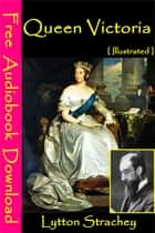 Queen Victoria [Illustrated] - [ Free Audiobooks Download ] ebook by Lytton Strachey