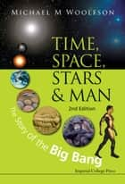 Time, Space, Stars And Man: The Story Of The Big Bang (2nd Edition) ebook by Michael Mark Woolfson