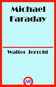 Michael Faraday (Illustrated) - Man of Science ebook by Walter Jerrold
