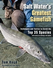 Salt Water's Greatest Gamefish - Techniques and Tactics to Catch the Top 35 Species ebook by Tom Boyd