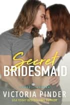 Secret Bridesmaid ebook by Victoria Pinder