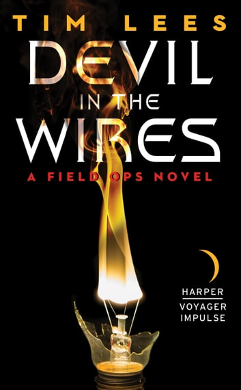 Devil in the Wires - A Field Ops Novel ebook by Tim Lees