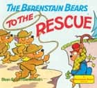The Berenstain Bears to the Rescue ebook by Stan Berenstain, Jan Berenstain