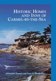 Historic Homes and Inns of Carmel-by-the-Sea ebook by Alissandra Dramov,Lynn A. Momboisse