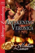 Awakening Veronica ebook by Heather Rainier