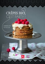 Crêpes bio c'est party ! ebook by Clemence Catz