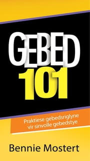 Gebed 101 (eBook) - Praktiese gebedsriglyne vir sinvolle gebedstye ebook by Kobo.Web.Store.Products.Fields.ContributorFieldViewModel