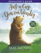 Just in Case You Ever Wonder Educator's Guide ebook by Max Lucado, Eve Tharlet