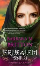 Jerusalem Rising - Adah's Journey ebook by Barbara M. Britton