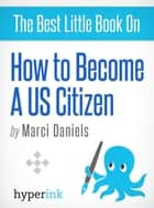 How To Become A U.S. Citizen eBook by Marci Daniels