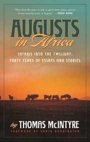 Augusts in Africa - Safaris into the Twilight: Forty Years of Essays and Stories ebook by Thomas McIntyre,Craig Boddington,Andrew Warrington