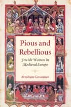 Pious and Rebellious ebook by Avraham Grossman
