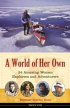 A World of Her Own - 24 Amazing Women Explorers and Adventurers ebook by Michael Elsohn Ross