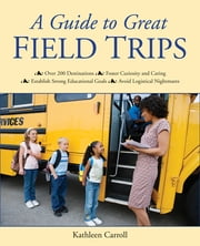A Guide to Great Field Trips ebook by Kobo.Web.Store.Products.Fields.ContributorFieldViewModel