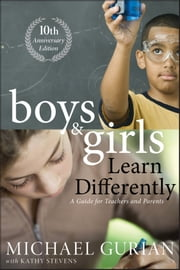 Boys and Girls Learn Differently! A Guide for Teachers and Parents ebook by Michael Gurian,Kathy Stevens