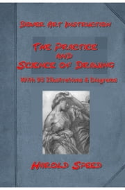 The Practice and Science of Drawing (Illustrated) ebook by Harold Speed