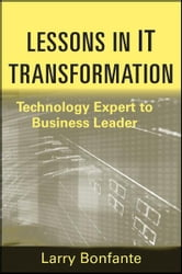 Lessons in IT Transformation - Technology Expert to Business Leader ebook by Larry Bonfante