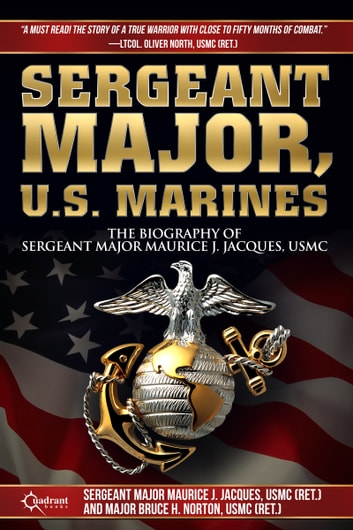 Sergeant Major, U.S. Marines - The Biography of Sergeant Major Maurice J. Jacques, USMC ebook by Maurice J. Jacques,Bruce H. Norton