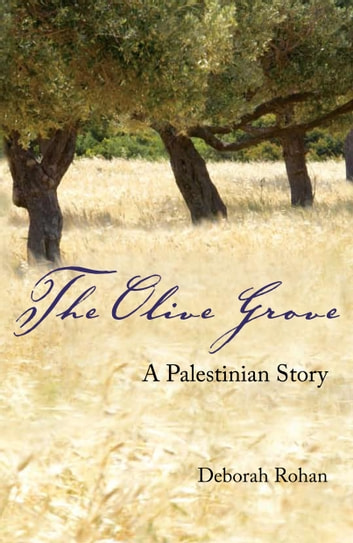 The Olive Grove - A Palestinian Story ebook by Deborah Rohan
